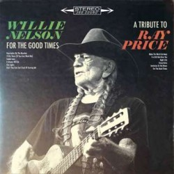 Willie Nelson: For The Good Times: A Tribute To Ray Price